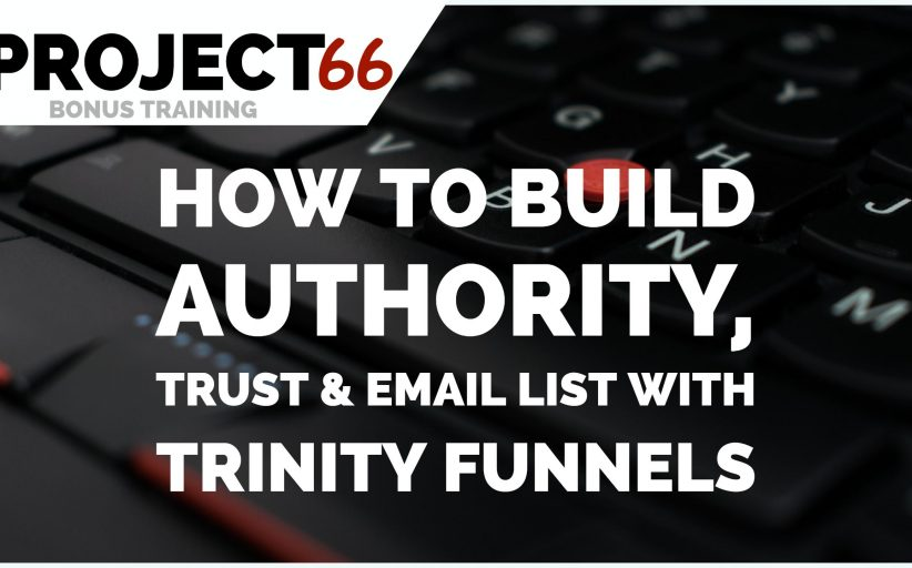 How To Build Authority, Trust, Email List & Make Money With Trinity Funnels