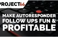 Project66 Day 5 – How To Make Autoresponder Follow Ups Fun & Profitable In 5 Minutes Per Day