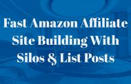 Fast Amazon Affiliate Site Building With Silos & List Posts