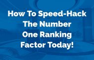 How To Speed-Hack The Number One Ranking Factor Today