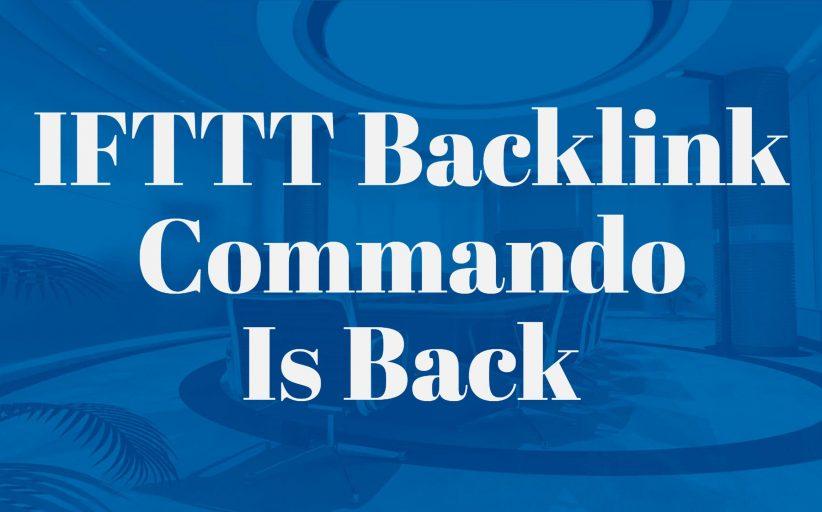IFTTT Backlink Commando Is Back... All Alpha Tools At Full Capacity!