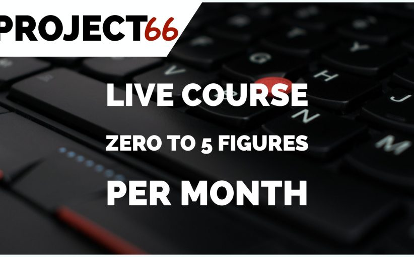 Project66: Zero to 5 Figures Per Month Online Business (LIVE Course)