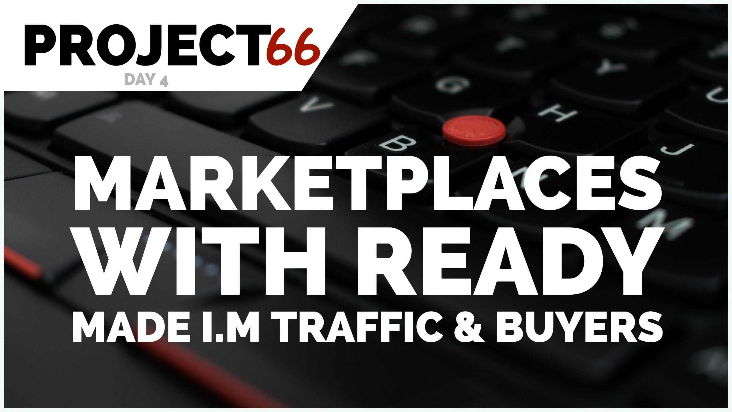 Project66 Day 4 – Fast, Easy, Ready Made Internet Marketing Buyer Traffic Platforms