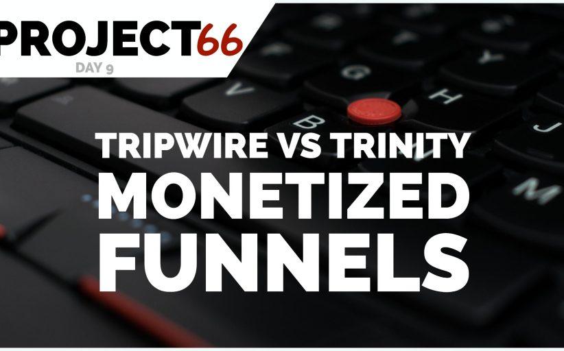 Project66 – Day 9 – Tripwire Funnels vs Trinity Funnels