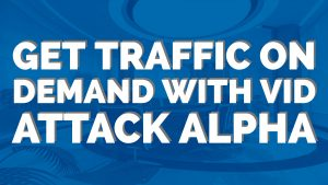 get traffic on demand with vid attack alpha