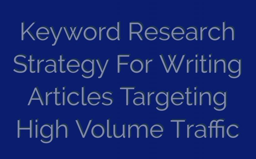 How To Research & Plan Articles To Target Multiple High Traffic Keywords