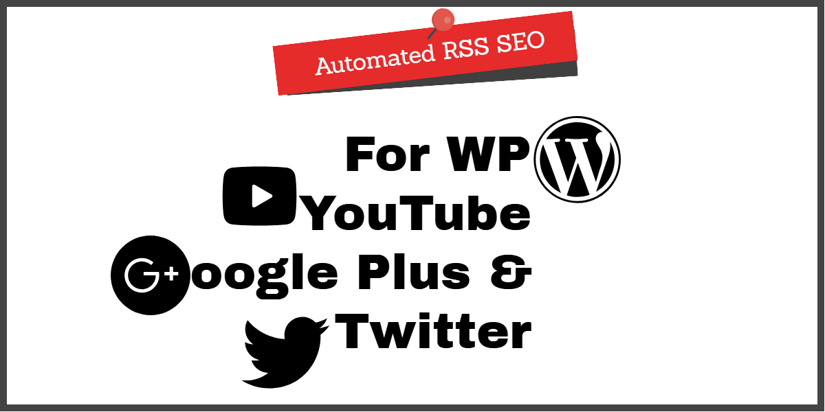 Automated RSS SEO For WP, YouTube, Google Plus And Twitter