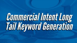 Commercial Intent Long Tail Keyword Generation