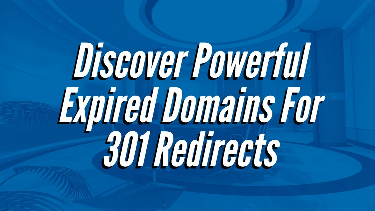 Discover Powerful Expired Domains For 301 Redirects