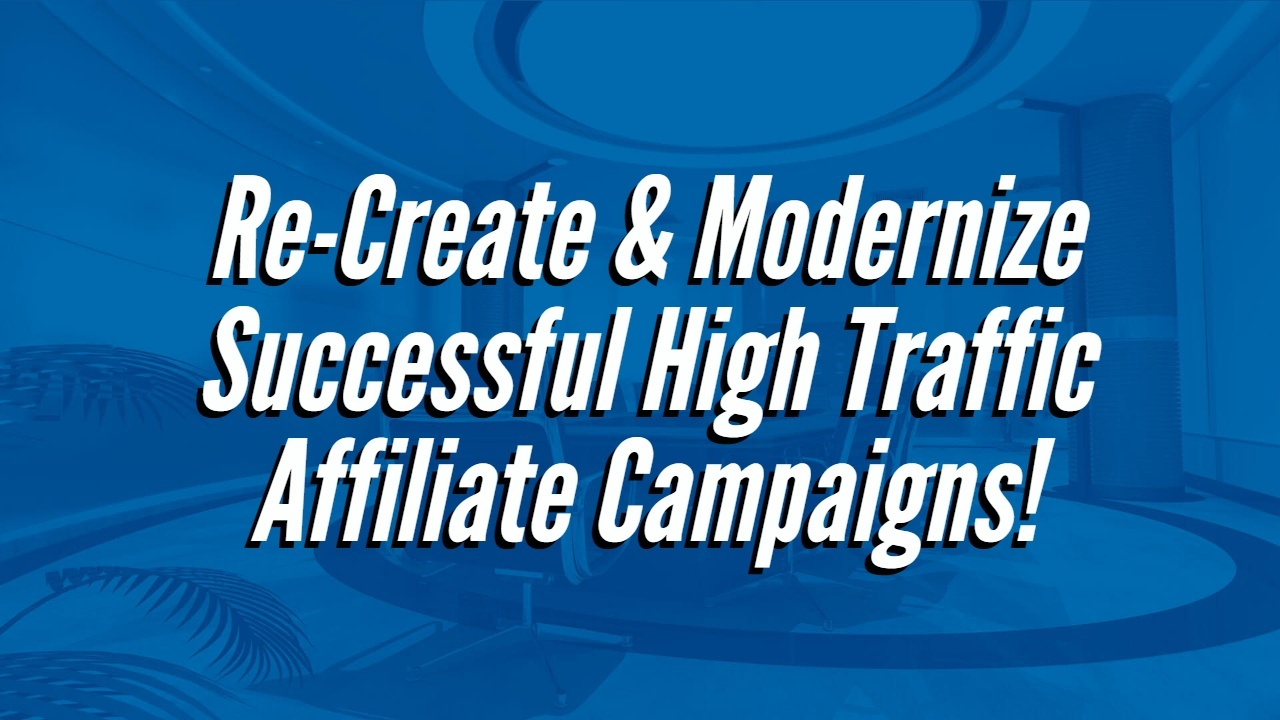 Re-Create & Modernize Successful High Traffic Affiliate Campaigns!