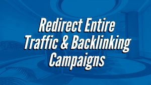 Redirect Entire Traffic & Backlinking Campaigns