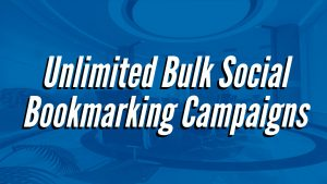 Unlimited Bulk Social Bookmarking Campaigns