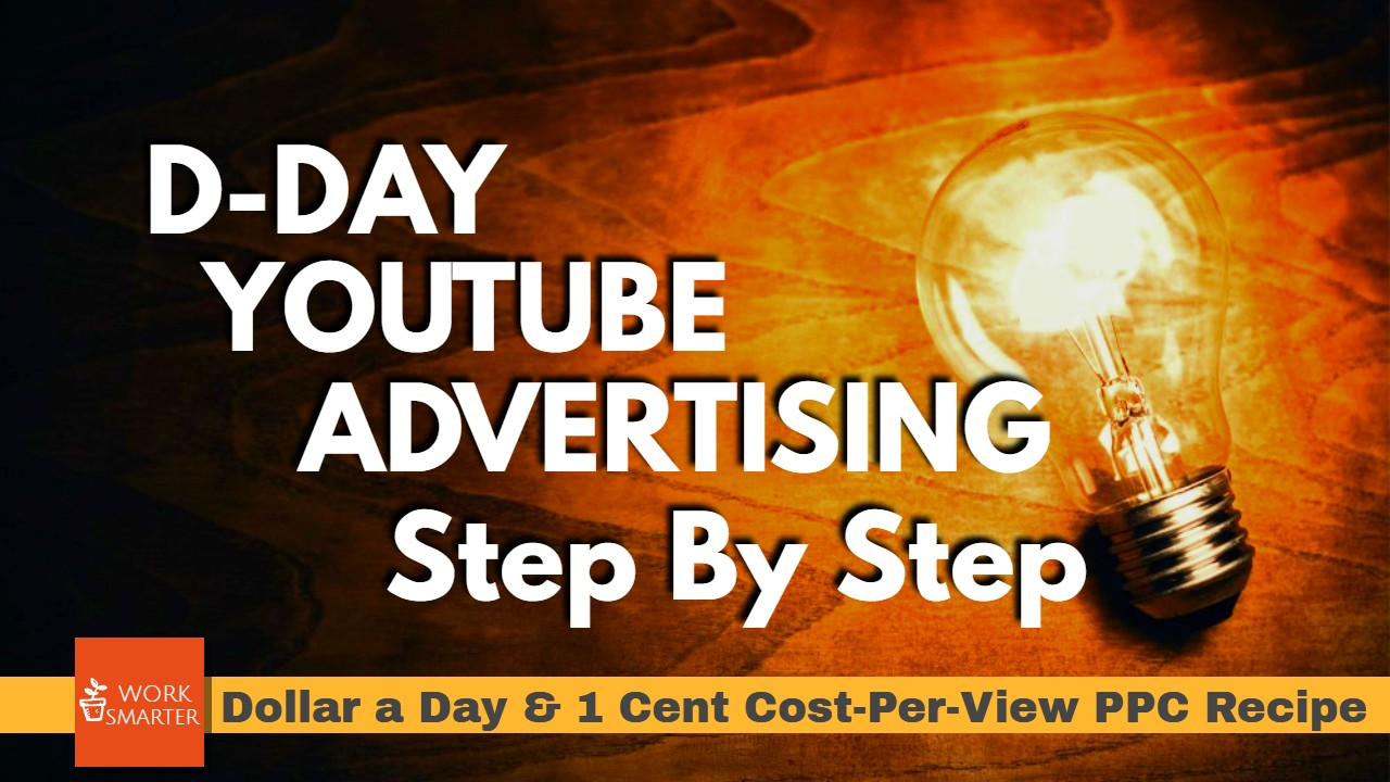 D-Day Youtube advertising PPC recipe step by step